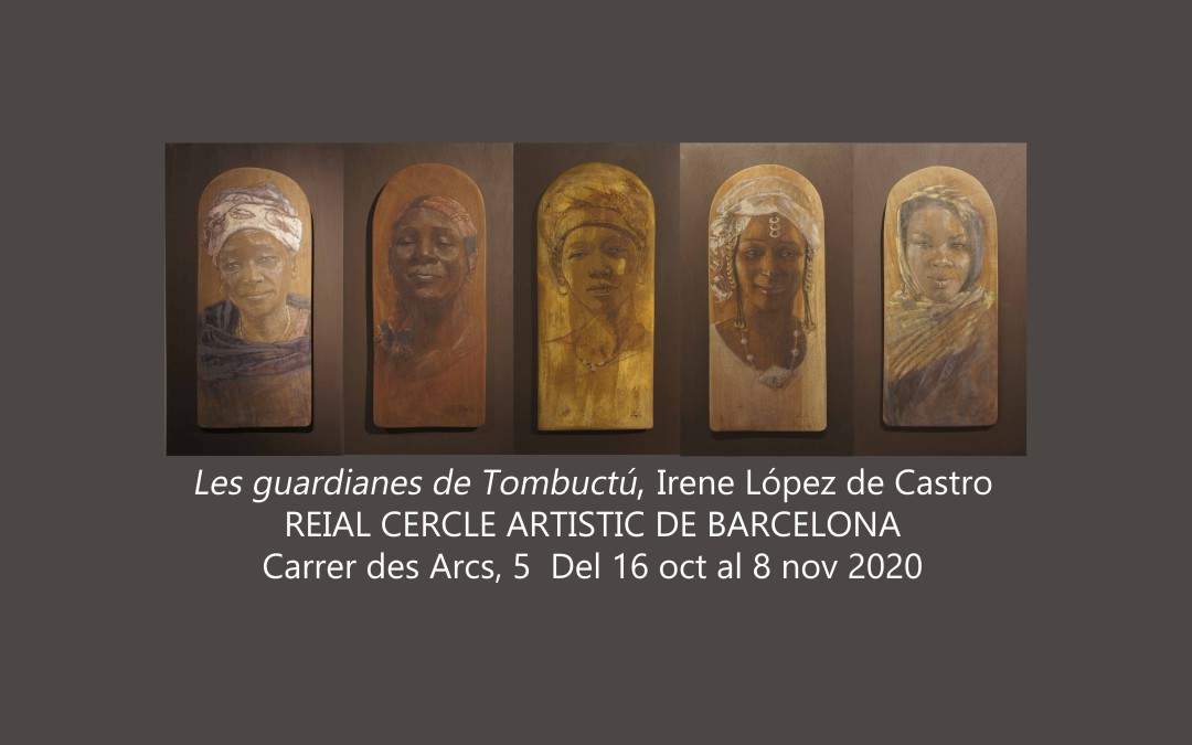 LES  GUARDIANES DE TOMBUCTU; Reial Cercle Artistic de Barcelona,  16-10/ 8-11 2020